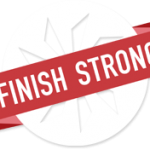 FINISH STRONG! (aka #FinishStrong2012 )